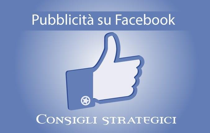 Pubblicità su Facebook: il metodo fondamentale per renderla efficace